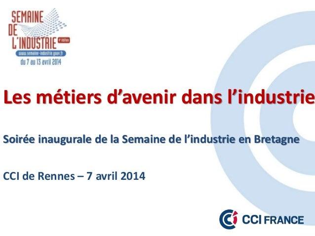 Les métiers d'avenir dans l'industrie Soirée inaugurale de la Semaine de l'industrie en Bretagne CCI de Rennes – 7 avril 2...