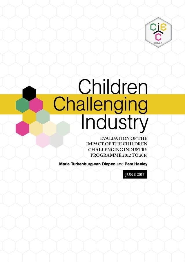 Challenging EVALUATION OF THE IMPACT OF THE CHILDREN CHALLENGING INDUSTRY PROGRAMME 2012 TO 2016 Maria Turkenburg-van Diep...