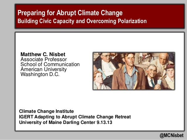 Preparing for Abrupt Climate Change Building Civic Capacity and Overcoming Polarization @MCNisbet Matthew C. Nisbet Associ...
