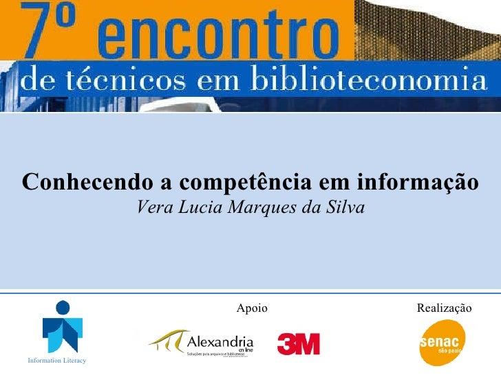 Conhecendo a competência em informação Vera Lucia Marques da Silva Apoio Realização Information Literacy