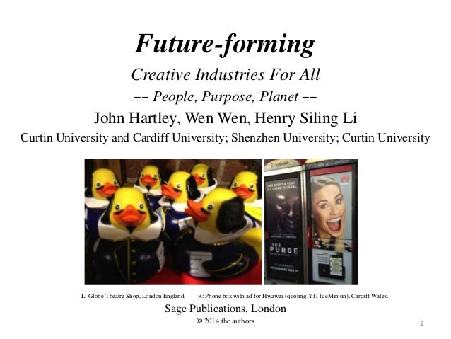 1 Future-forming Creative Industries For All –– People, Purpose, Planet –– John Hartley, Wen Wen, Henry Siling Li Curtin U...