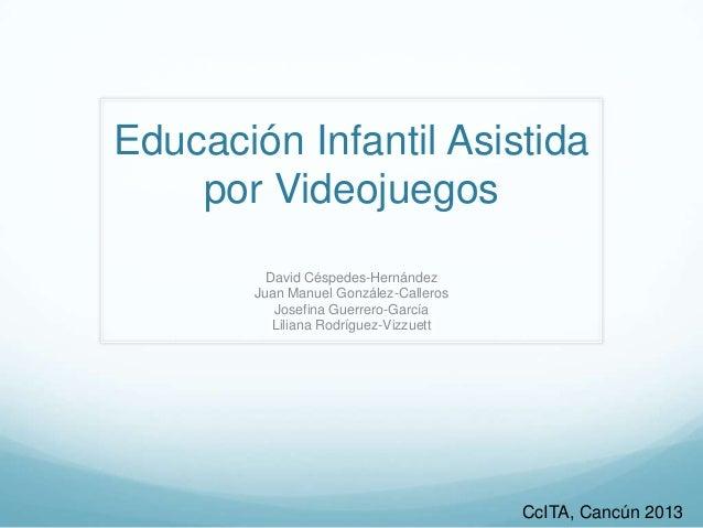 Educación Infantil Asistida por Videojuegos David Céspedes-Hernández Juan Manuel González-Calleros Josefina Guerrero-Garcí...