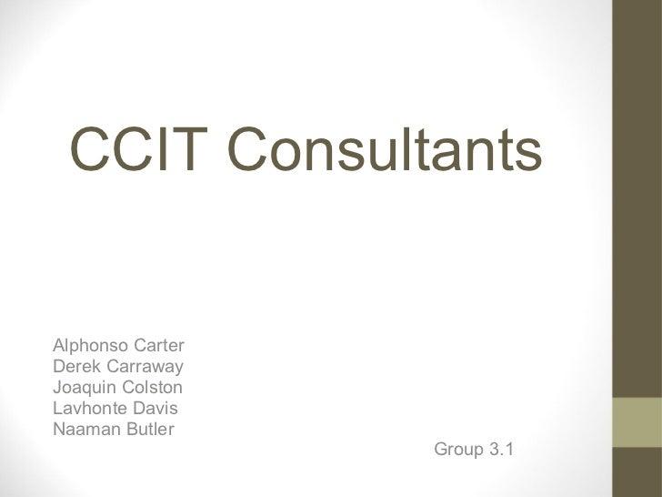 CCIT ConsultantsAlphonso CarterDerek CarrawayJoaquin ColstonLavhonte DavisNaaman Butler                  Group 3.1