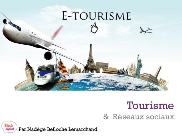 +  Tourisme  & Réseaux sociaux Par Nadège Belloche Lemarchand