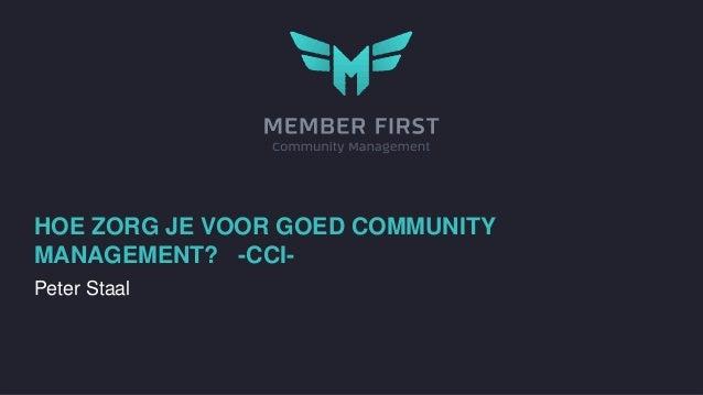 HOE ZORG JE VOOR GOED COMMUNITY MANAGEMENT? -CCI- Peter Staal