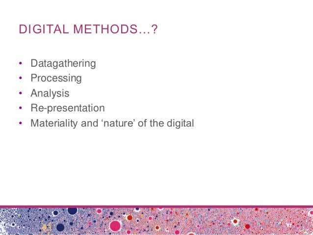 DIGITAL METHODS…?• Datagathering• Processing• Analysis• Re-presentation• Materiality and 'nature' of the digital