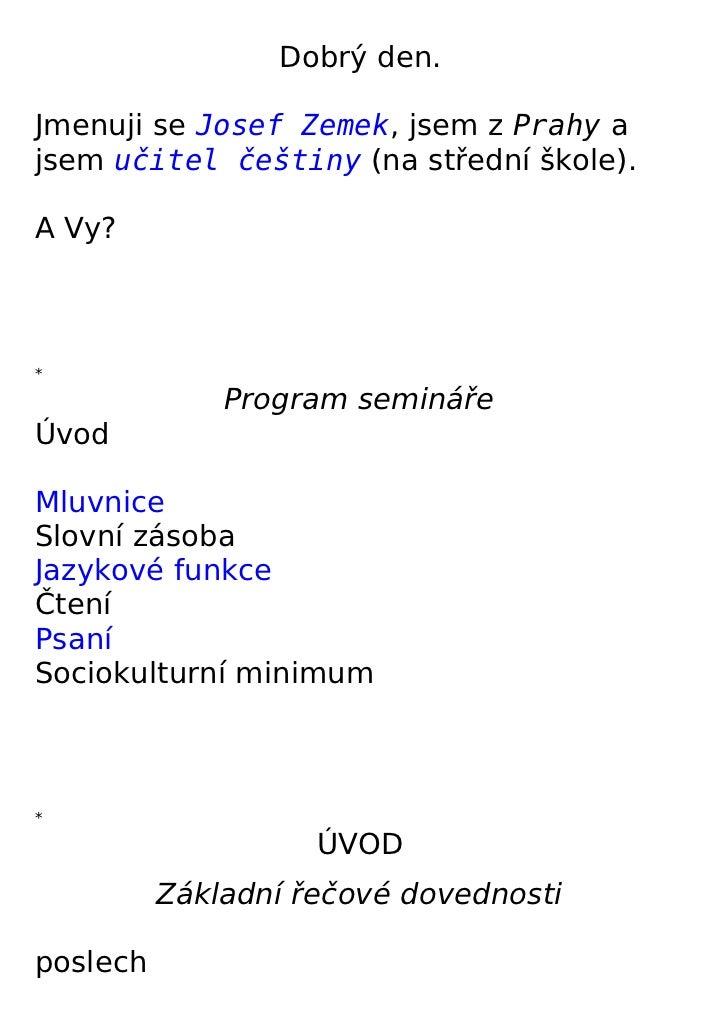 Dobrý den.Jmenuji se Josef Zemek, jsem z Prahy ajsem učitel češtiny (na střední škole).A Vy?*              Program seminář...