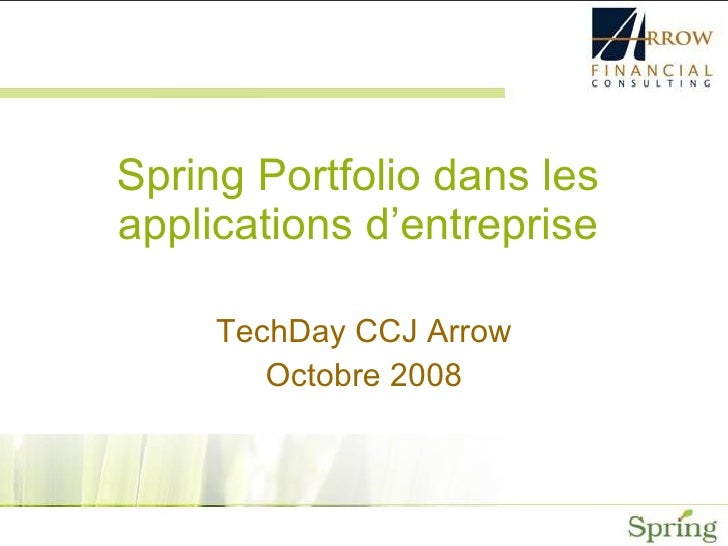 Spring Portfolio dans les applications d'entreprise TechDay CCJ Arrow Octobre 2008