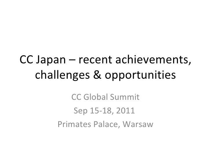 CC Japan – recent achievements, challenges & opportunities CC Global Summit Sep 15-18, 2011  Primates Palace, Warsaw