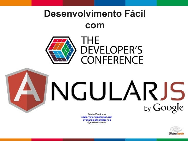 Globalcode – Open4education Desenvolvimento Fácil com Saulo Venâncio saulo.venancio@gmail.com svenancio@nonlinear.ca @saul...