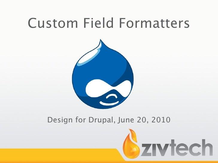 Custom Field Formatters       Design for Drupal, June 20, 2010