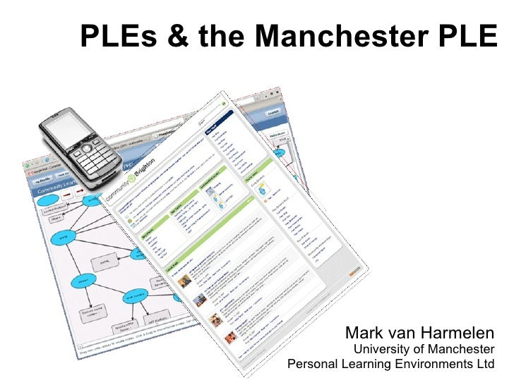 PLEs & the Manchester PLE Mark van Harmelen University of Manchester Personal Learning Environments Ltd