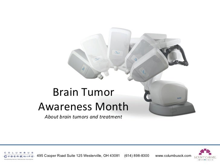 Brain	  Tumor	  	  Awareness	  Month	  	      About	  brain	  tumors	  and	  treatment	                           	  495 C...