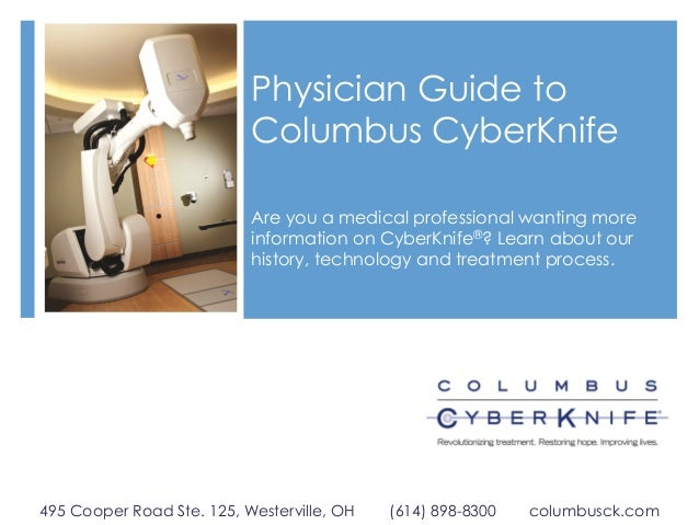 Physician Guide to Columbus CyberKnife Are you a medical professional wanting more information on CyberKnife®? Learn about...
