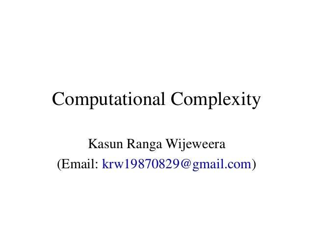 Computational ComplexityKasun Ranga Wijeweera(Email: krw19870829@gmail.com)