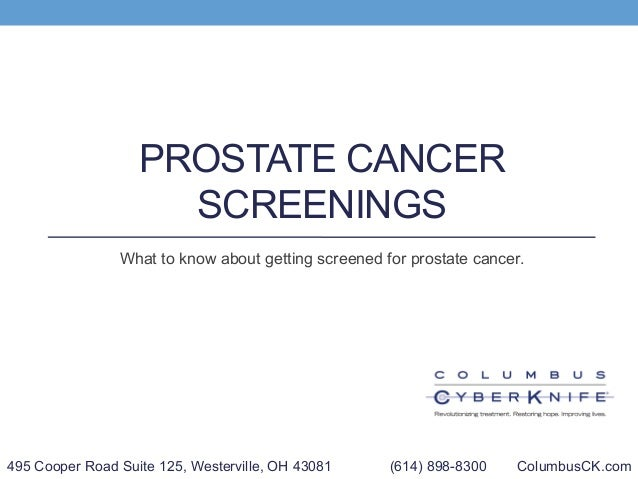 PROSTATE CANCER SCREENINGS What to know about getting screened for prostate cancer. 495 Cooper Road Suite 125, Westerville...
