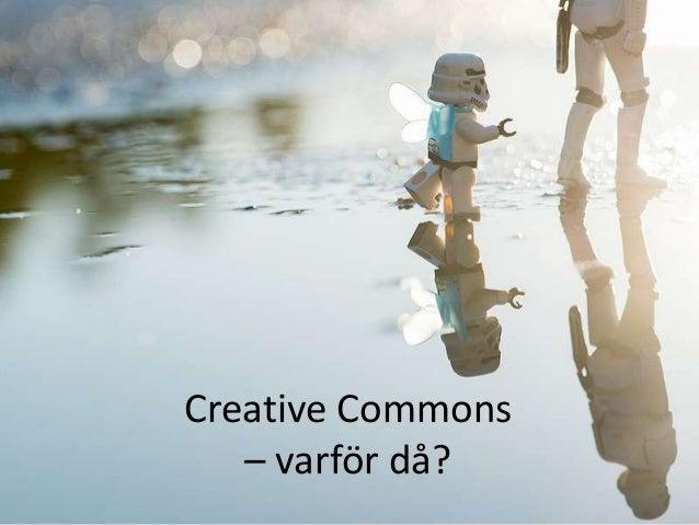 Creative Commons – varför då?