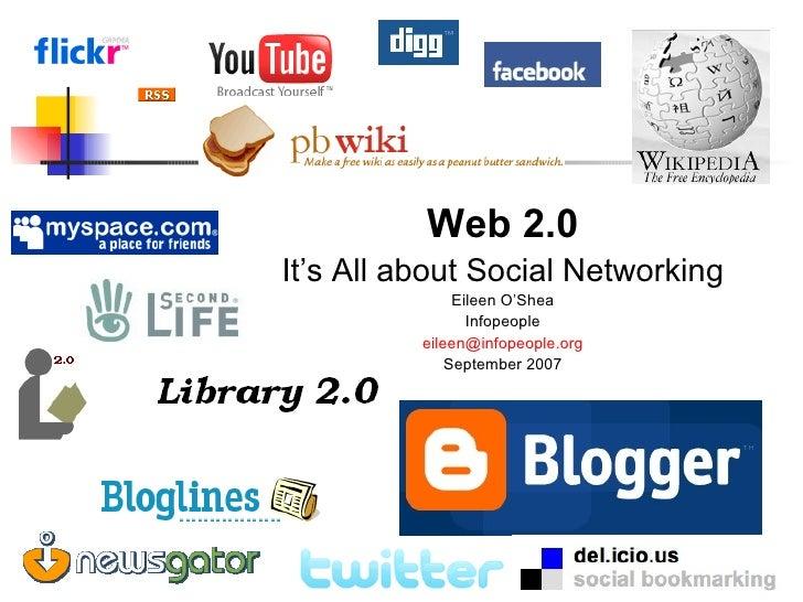<ul><li>Web 2.0 </li></ul><ul><li>It's All about Social Networking </li></ul><ul><li>Eileen O'Shea </li></ul><ul><li>Infop...