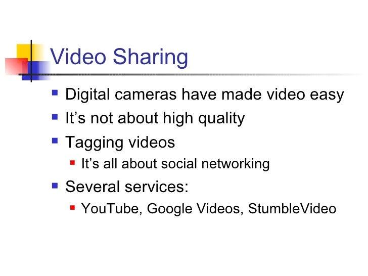 Video Sharing <ul><li>Digital cameras have made video easy </li></ul><ul><li>It's not about high quality </li></ul><ul><li...