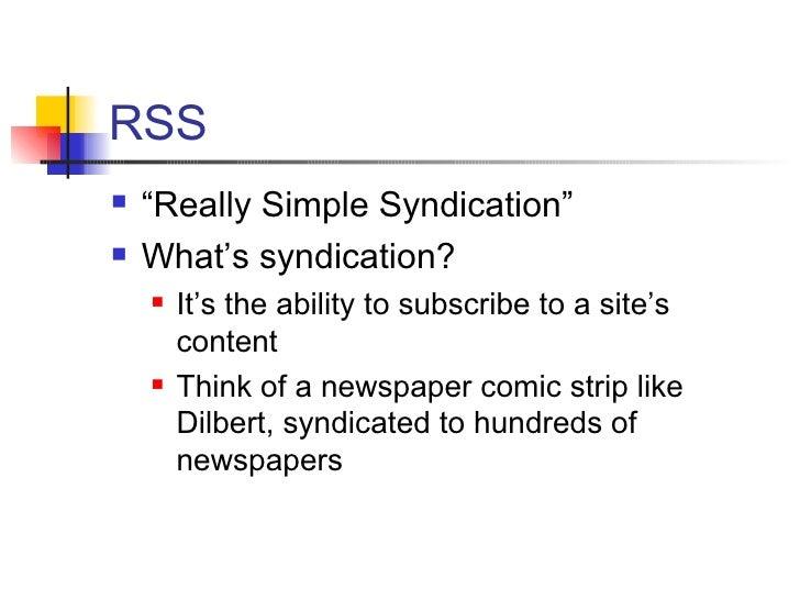 "RSS <ul><li>"" Really Simple Syndication"" </li></ul><ul><li>What's syndication? </li></ul><ul><ul><li>It's the ability to s..."