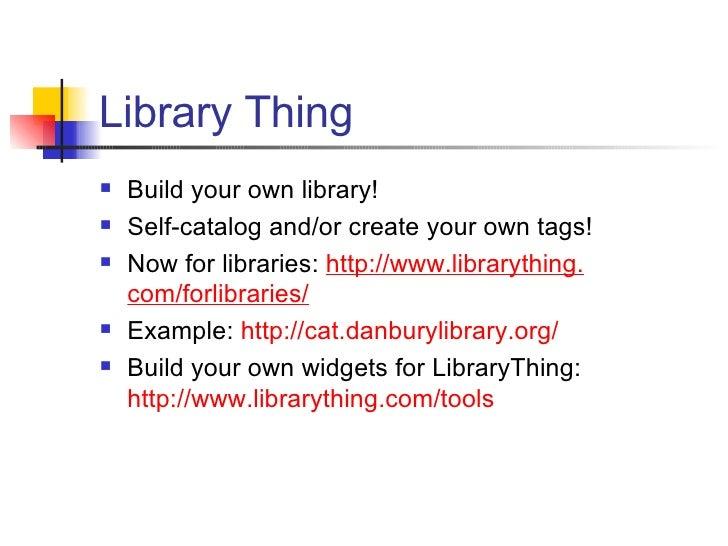 Library Thing <ul><li>Build your own library! </li></ul><ul><li>Self-catalog and/or create your own tags! </li></ul><ul><l...