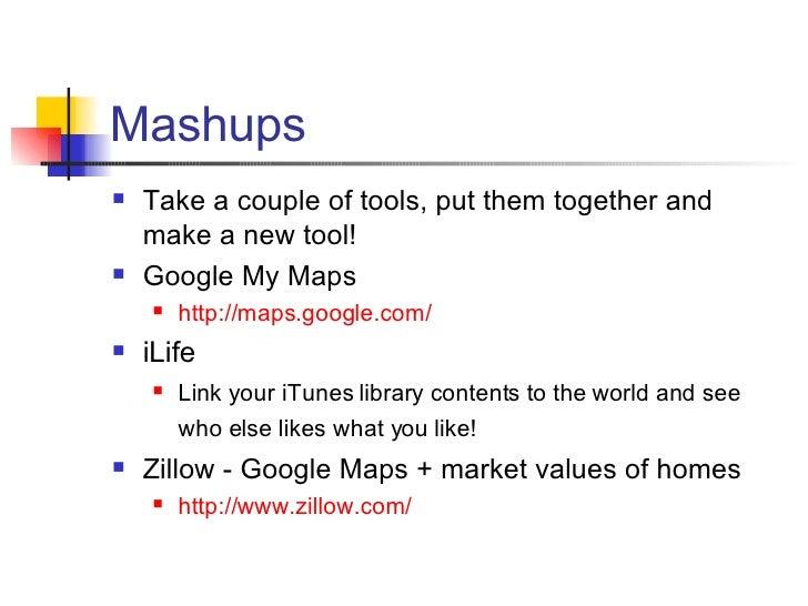 Mashups <ul><li>Take a couple of tools, put them together and make a new tool! </li></ul><ul><li>Google My Maps </li></ul>...