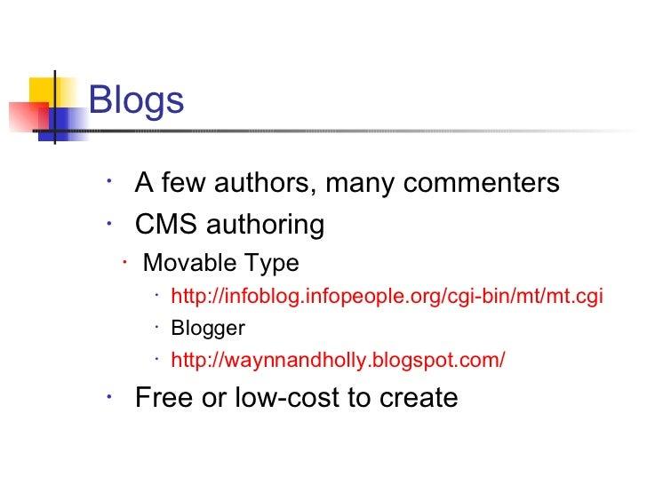 <ul><li>A few authors, many commenters </li></ul><ul><li>CMS authoring </li></ul><ul><ul><li>Movable Type </li></ul></ul><...