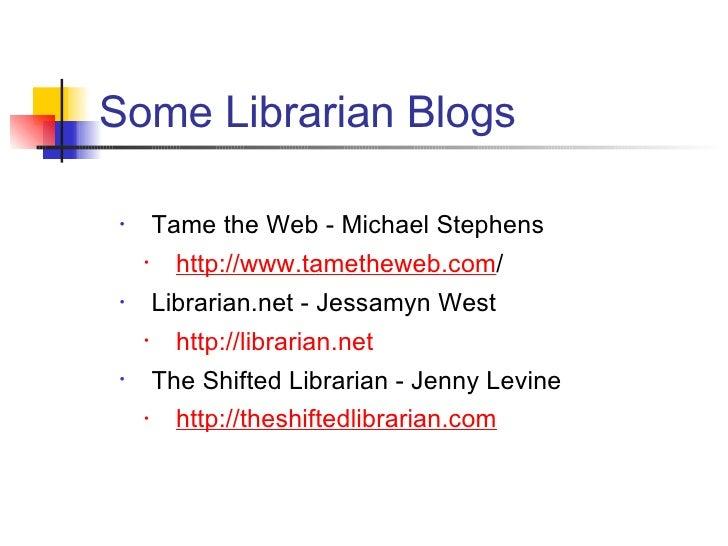 <ul><li>Tame the Web - Michael Stephens </li></ul><ul><ul><li>http://www.tametheweb.com / </li></ul></ul><ul><li>Librarian...