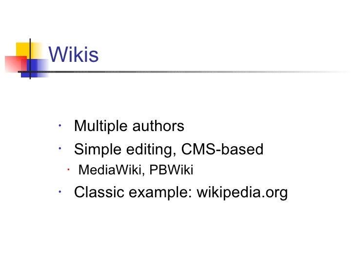 <ul><li>Multiple authors </li></ul><ul><li>Simple editing, CMS-based </li></ul><ul><ul><li>MediaWiki, PBWiki </li></ul></u...