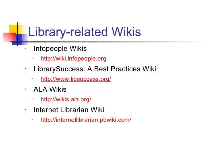 <ul><li>Infopeople Wikis </li></ul><ul><ul><li>http://wiki.infopeople.org </li></ul></ul><ul><li>LibrarySuccess: A Best Pr...