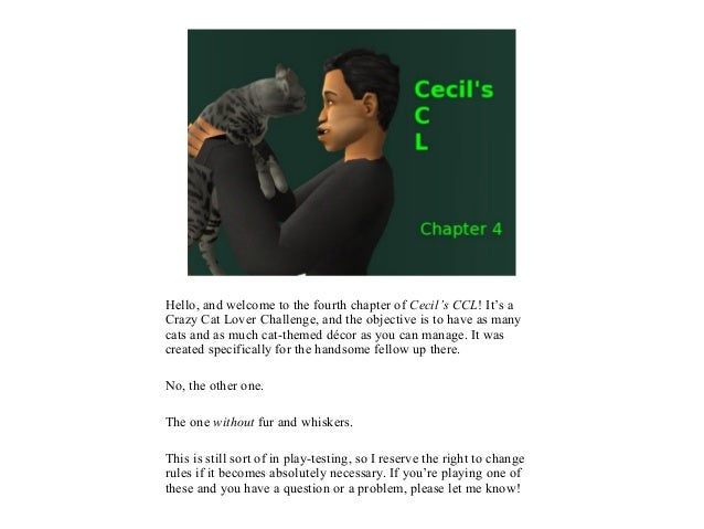 Hello, and welcome to the fourth chapter of Cecil's CCL! It's aCrazy Cat Lover Challenge, and the objective is to have as ...