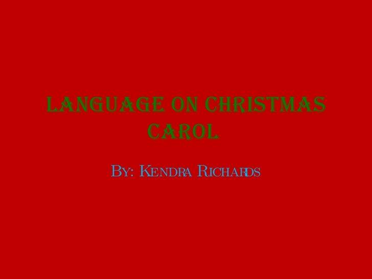 Language on Christmas Carol  By: Kendra Richards