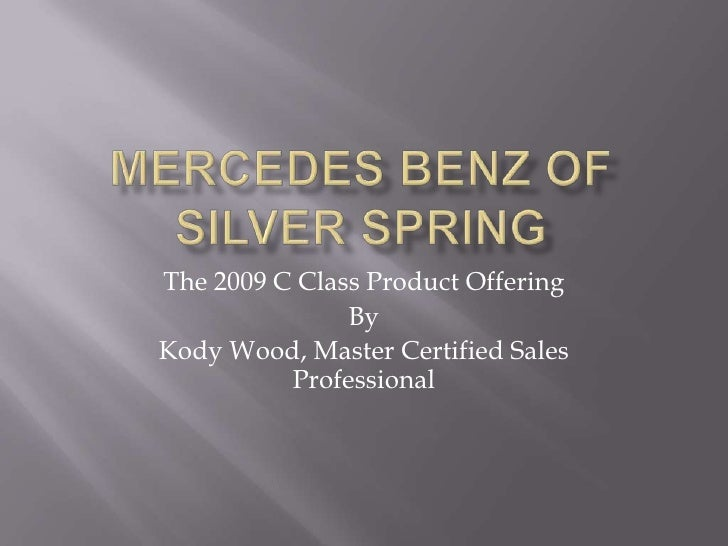 The 2009 C Class Product Offering                By Kody Wood, Master Certified Sales           Professional