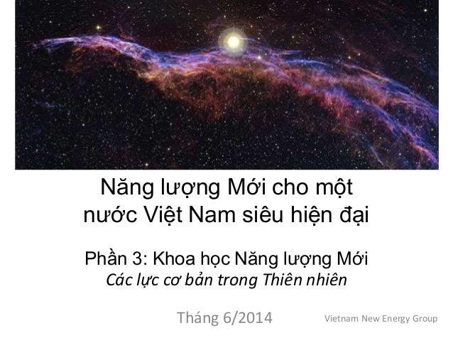 Năng lượng Mới cho một nước Việt Nam siêu hiện đại Phần 3: Khoa học Năng lượng Mới Các lực cơ bản trong Thiên nhiên Tháng ...