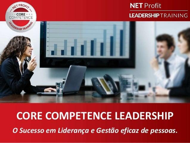 CORE COMPETENCE LEADERSHIP O Sucesso em Liderança e Gestão eficaz de pessoas.