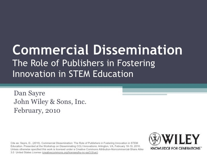 Commercial Dissemination The Role of Publishers in Fostering Innovation in STEM Education Dan Sayre John Wiley & Sons, Inc...
