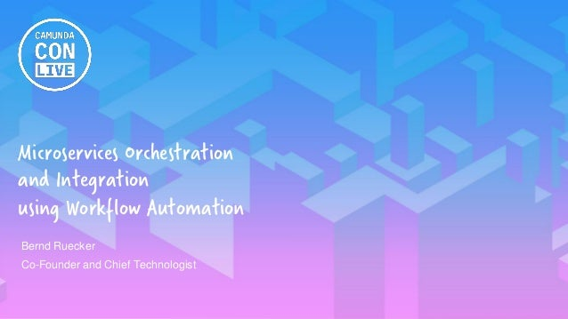 1 Microservices Orchestration and Integration using Workflow Automation Bernd Ruecker Co-Founder and Chief Technologist