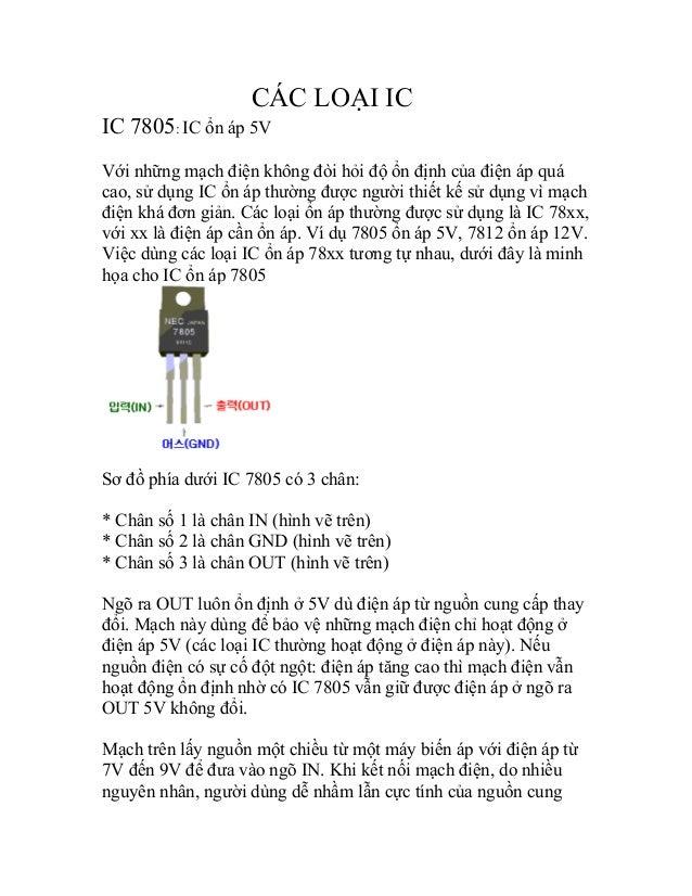 CÁC LOẠI ICIC 7805: IC ổn áp 5VVới những mạch điện không đòi hỏi độ ổn định của điện áp quácao, sử dụng IC ổn áp thường đư...