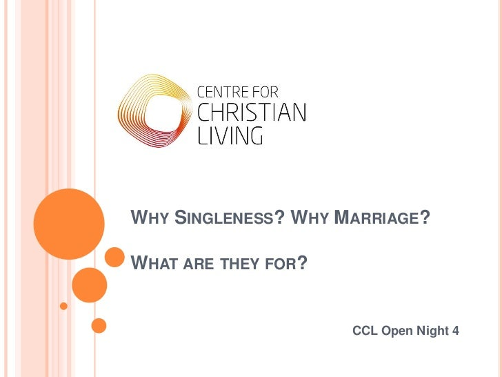 Why Singleness? Why Marriage?What are they for?<br />CCL Open Night 4<br />