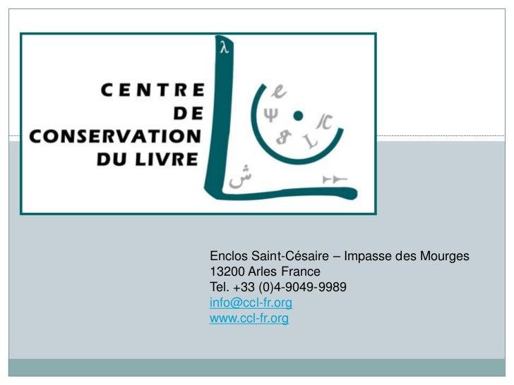 Enclos Saint-Césaire – Impasse des Mourges13200 Arles FranceTel. +33 (0)4-9049-9989info@ccl-fr.orgwww.ccl-fr.org
