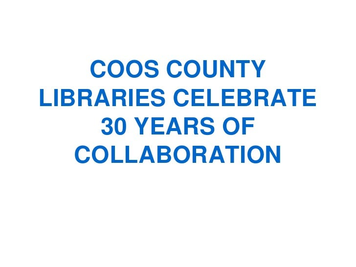 COOS COUNTY LIBRARIES CELEBRATE      30 YEARS OF    COLLABORATION