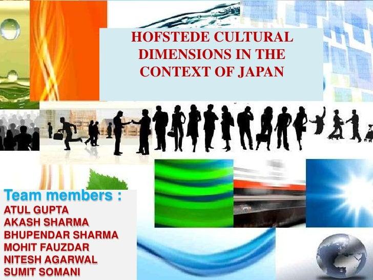 HOFSTEDE CULTURAL DIMENSIONS IN THE CONTEXT OF JAPAN<br />Team members :ATUL GUPTAAKASH SHARMABHUPENDAR SHARMAMOHIT FAUZDA...