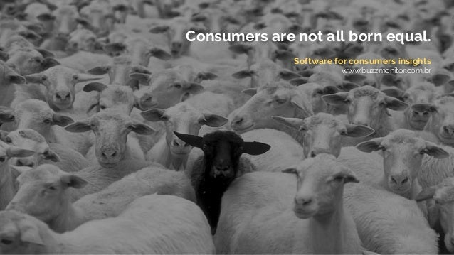 Consumers are not all born equal.  Software for consumers insights  www.buzzmonitor.com.br
