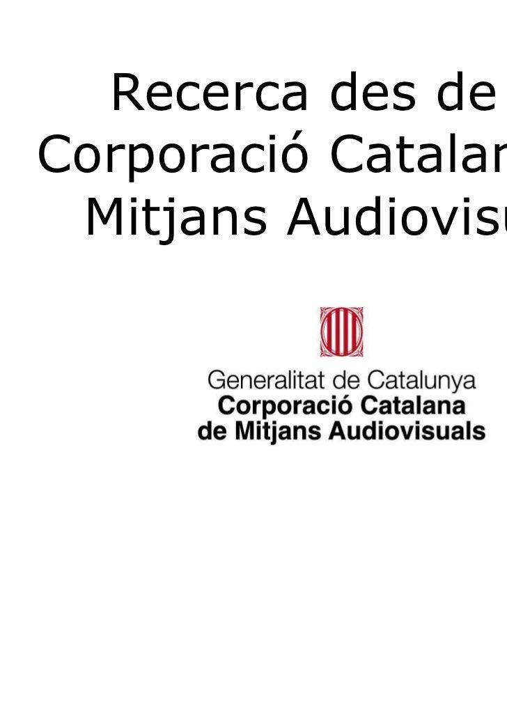 Recerca des de laCorporació Catalana de Mitjans Audiovisuals