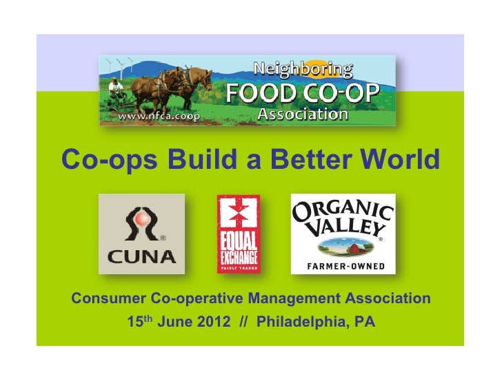 Co-ops Build a Better WorldConsumer Co-operative Management Association      15th June 2012 // Philadelphia, PA