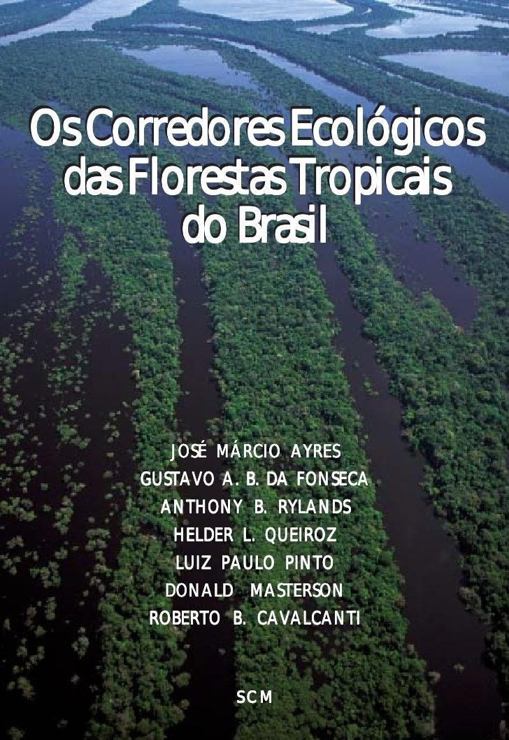 Os Corredores Ecológicos das Florestas Tropicais        do Brasil        JOSÉ MÁRCIO AYRES     GUSTAVO A. B. DA FONSECA   ...