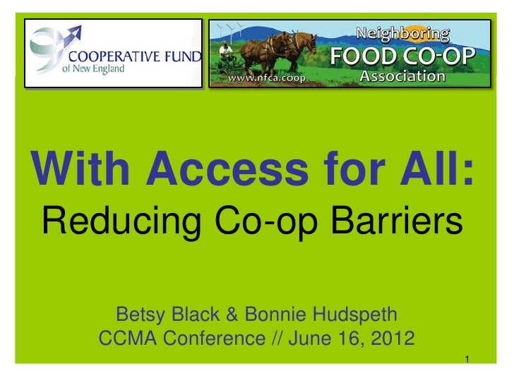 With Access for All:Reducing Co-op Barriers    Betsy Black & Bonnie Hudspeth   CCMA Conference // June 16, 2012           ...