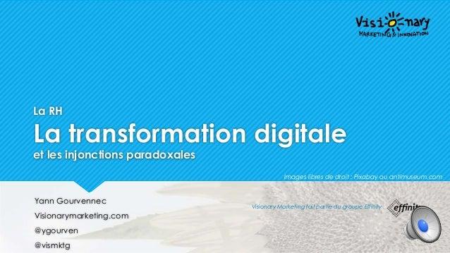 La RH La transformation digitale et les injonctions paradoxales Yann Gourvennec Visionarymarketing.com @ygourven @vismktg ...