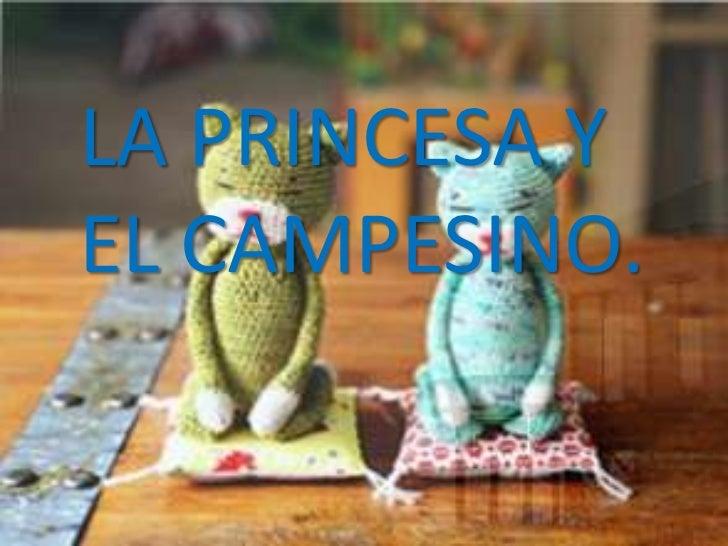 LA PRINCESA Y EL CAMPESINO.<br />