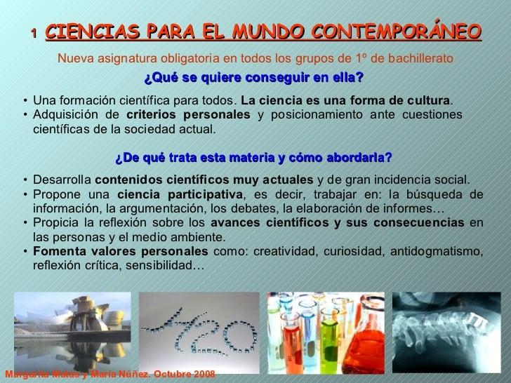1   CIENCIAS PARA EL MUNDO CONTEMPORÁNEO Nueva asignatura obligatoria en todos los grupos de 1º de bachillerato <ul><li>¿Q...